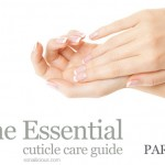 The Essential Cuticle Care Guide: Why do you need to care about cuticles?