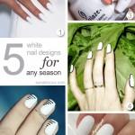 5 Ways to Wear White Nails All Year Around