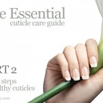 The Essential Cuticle Care Guide: 3 Easy Steps To Healthy Cuticles