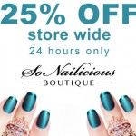 25% OFF Store Wide In The SoNailicious Boutique – 24 HOURS ONLY!